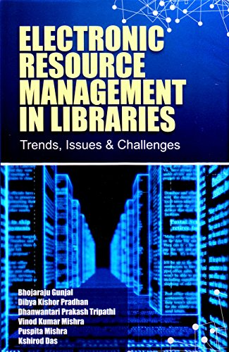 Electronic Resource Management in Libraries: Trends, Issues and Challenges