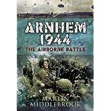 Arnhem 1944: The Airborne Battle (English Edition)