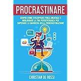 Procrastinare: Scopri Come Sviluppare Forza Mentale e Migliorare la tua Perseveranza per Superare la Barriera della Procrasti