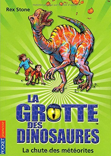 La grotte des dinosaures, Tome 6 : La chute des météorites par Rex Stone