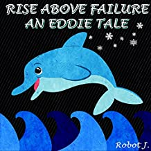 Books for Kids: Rise Above Failure : An Eddie Tale (Helping Children Cope With Failure),Illustration Book (English Edition)