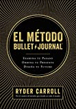 📚 El método Bullet Journal: Examina tu pasado. Ordena tu presente. Diseña tu futuro