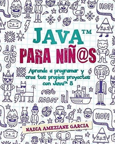 Java para niños: Aprende a programar y crea tus propios proyectos con Java 8. (Little coders)