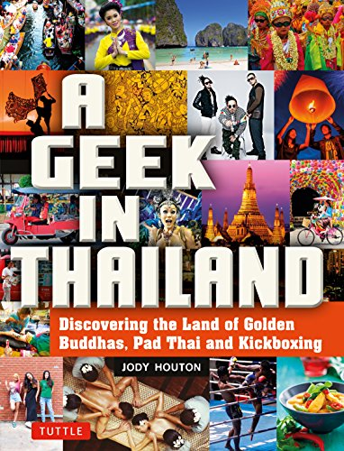 A Geek in Thailand: Discovering the Land of Golden Buddhas, Pad Thai and Kickboxing (Geek In...guides) por Jody Houton