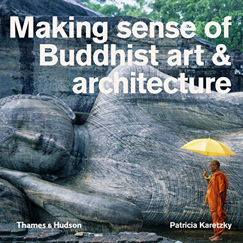 Making Sense of Buddhist Art and Architecture par James McRae