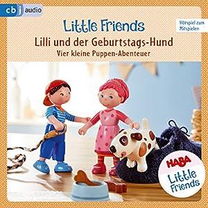 Lilli und der Geburtstags-Hund - Vier kleine Puppen-Abenteuer zum Hören und Mitspielen: HABA Little Friends 4