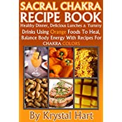 Sacral Chakra Recipe Book: Healthy dinner, delicious lunches & yummy drinks using orange foods to heal, balance body energy with recipes for chakra colors. ... Recipe Cookbooks Book 2) (English Edition)