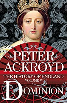 Dominion: A History of England Volume V (The History of England Book 5) (English Edition) van [Ackroyd, Peter]