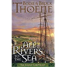 All Rivers to the Sea (The Galway chronicles) by Bodie Thoene (2000-03-01)