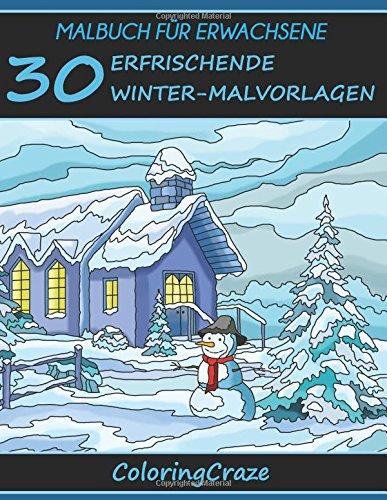 Malbuch für Erwachsene: 30 erfrischende Winter-Malvorlagen, Aus der Malbücher für Erwachsene-Reihe von ColoringCraze (ColoringCraze Malbücher für ... Stressabbauende Ausmalseiten für Erwachsene)