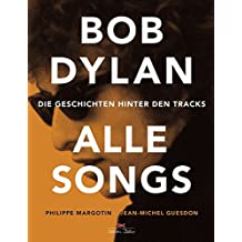 Bob Dylan – Alle Songs: Die Geschichten hinter den Tracks