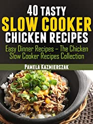 40 Tasty Slow Cooker Chicken Recipes (Easy Dinner Recipes - The Chicken Slow Cooker Recipes Collection Book 2) (English Edition)