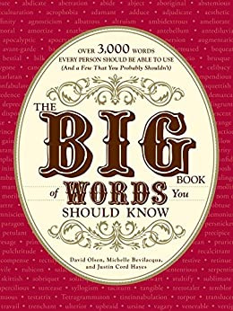 The Big Book of Words You Should Know: Over 3,000 Words Every Person Should be Able to Use (And a few that you probably shouldn't) (English Edition) von [Olsen, David, Bevilacqua, Michelle, Hayes, Justin Cord]