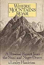 Where mountains roar: A personal report from the Sinai and Negev Deserts by Lesley Hazleton (1980-08-01)