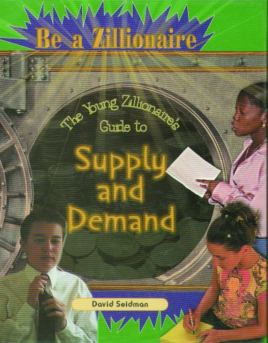 The Young Zillionaire's Guide to Supply and Demand (Be a Zillionaire)