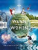 Lonely Planets Wann am besten wohin?: Der ultimative Reiseplaner für jeden Monat (Lonely Planet Reisebildbände) - Lonely Planet