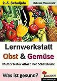Lernwerkstatt Obst & Gemüse: Was ist gesund? Mutter Natur öffnet ihre Schatzkiste