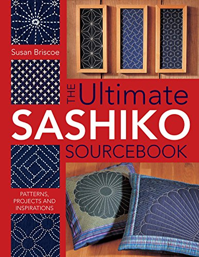 Ultimate Sashiko Sourcebook: Patterns, Projects and Inspirations (English Edition)