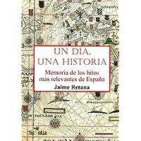 Un día, una historia: Memoria de los hitos más relevantes de la historia de España
