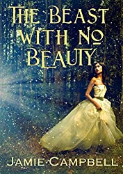 The Beast With No Beauty (The Fairy Tales Retold Series Book 6)