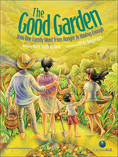 The Good Garden: How One Family Went from Hunger to Having Enough (CitizenKid) por Katie Smith Milway