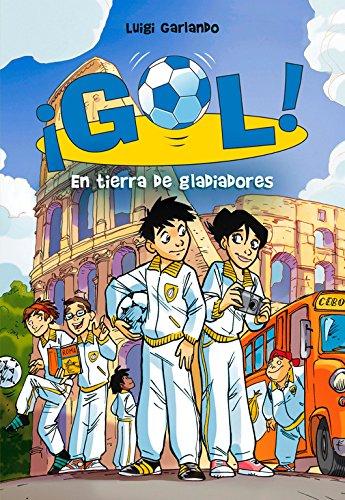 En tierra de gladiadores (Serie ¡Gol! 11) por Garlando Luigi