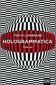 Hologrammatica: Thriller (Aus der Welt der Hologrammatica 1)