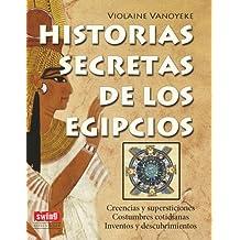 HISTORIAS SECRETAS DE LOS EGIPCIOS. Creencias y supersticiones; Costumbres cotidianas; Inventos y descubrimientos (Exitos (swing))
