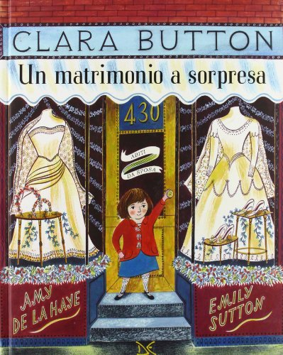 Clara Button. Un matrimonio a sorpresa. Ediz. illustrata