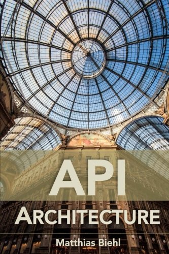 API Architecture: The Big Picture for Building APIs: Volume 2 (API University Series)