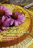 Le ricette del dottor Mozzi. Mangiare con gusto senza glutine, secondo...