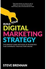 Build Your Digital Marketing Strategy: The Mindsets And Methods of Businesses That Dominate Their Sectors Online Paperback