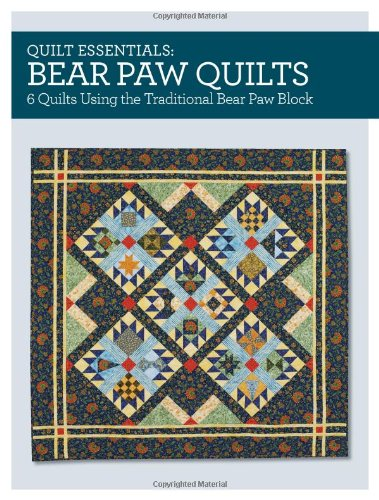 Quilt Essentials - Bear Paw Quilts: 5 Quilts Using the Traditional Bear Paw Block -
