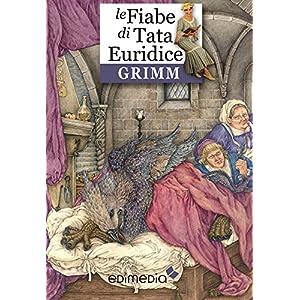 Fiabe dei fratelli Grimm: Tata Euridice racconta le fiabe di Grimm (Fiabe di Tata Eur