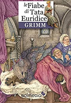 Fiabe dei fratelli Grimm: Tata Euridice racconta le fiabe di Grimm (Fiabe di Tata Euridice Vol. 1) di [Grimm, Fratelli]