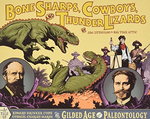 Bone Sharps, Cowboys, and Thunder Lizards: A Tale of Edward Drinker Cope, Othniel Charles Marsh, and the Gilded Age of Paleontology by Jim Ottaviani (2005-10-11)