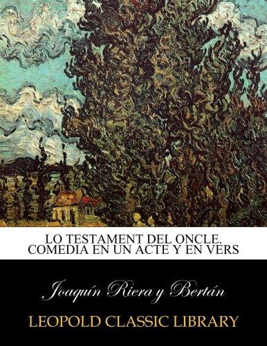 Lo testament del oncle. Comedia en un acte y en vers por Joaquín Riera y Bertán