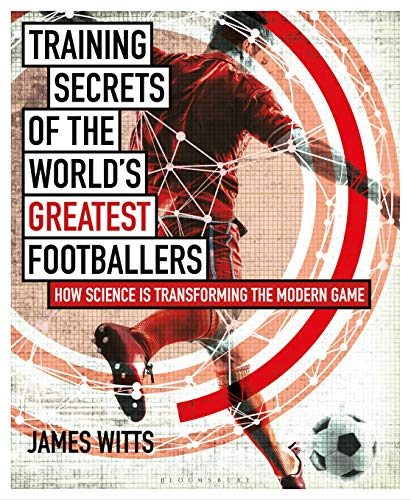 Training Secrets of the World's Greatest Footballers: How Science is Transforming the Modern Game (English Edition)