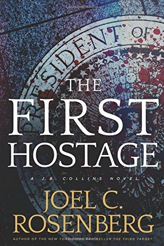The First Hostage: A J. B. Collins Novel by Joel C. Rosenberg (2015-12-29)