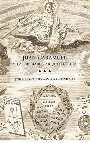 Juan Caramuel Y La Probable Arquitectura (Confluencias)