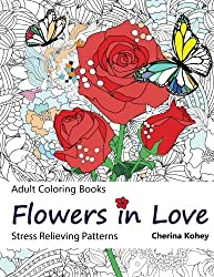 Adult Coloring Book: Flowers in Love : Stress Relieving Patterns: Volume 11