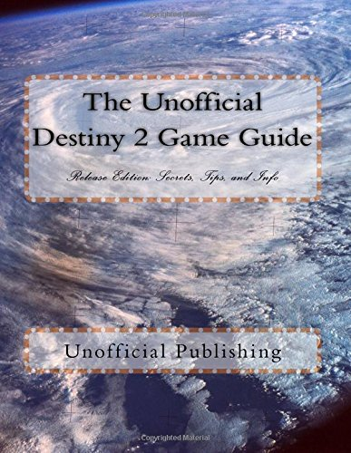 The Unofficial Destiny 2 Game Guide: Release Edition: Secrets, Tips, and Info por Unofficial Publishing