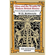 Elites and The Wealthy in Modern British History: Essays in Social and Economic History (Classics in Social and Economic History)