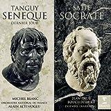 Tanguy : Sénèque, Dernier Jour - Satie : Socrate
