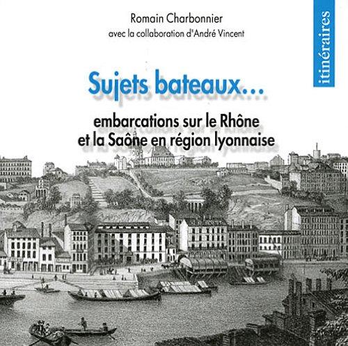 Sujets bateaux ... : Embarcations sur le Rhône et la Saône en région lyonnaise