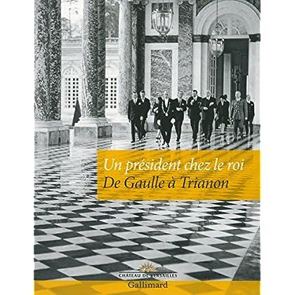 Un président chez le roi: De Gaulle à Trianon