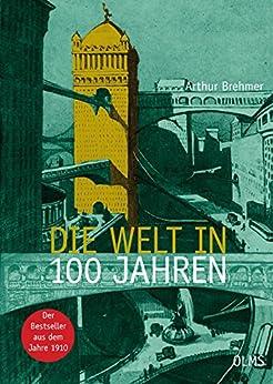 Die Welt in 100 Jahren (Olms Presse) von [Brehmer, Arthur]