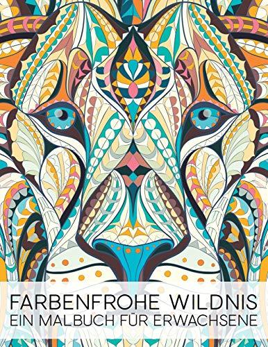 Farbenfrohe Wildnis: Ein Malbuch Für Erwachsene