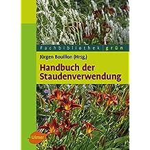 Handbuch der Staudenverwendung: Aus dem Arbeitskreis Pflanzenverwendung im Bund deutscher Staudengärtner