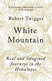 White Mountain: Real and Imagined Journeys in the Himalayas